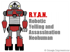 RYAN is a Robotic Yelling and Assassination Neohuman